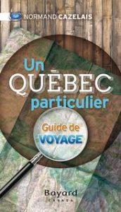 Un Québec particulier : guide de voyage