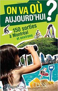 On va où aujourd'hui ? : 150 sorties à Montréal et environs