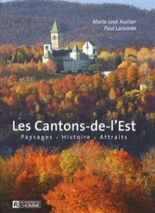 Les cantons de l'est: paysages , histoire, attraits